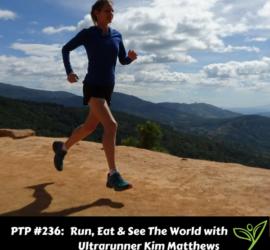 Run, Eat & See The World with Ultrarunner Kim Matthews - PTP236