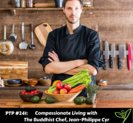 Compassionate Living with The Buddhist Chef, Jean-Philippe Cyr - PTP241