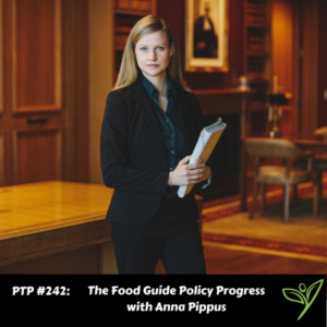 The Food Guide Policy Progress with Anna Pippus - PTP242