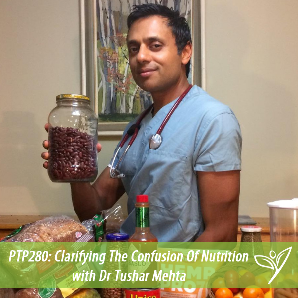 Clarifying The Confusion Of Nutrition with Dr Tushar Mehta – PTP280