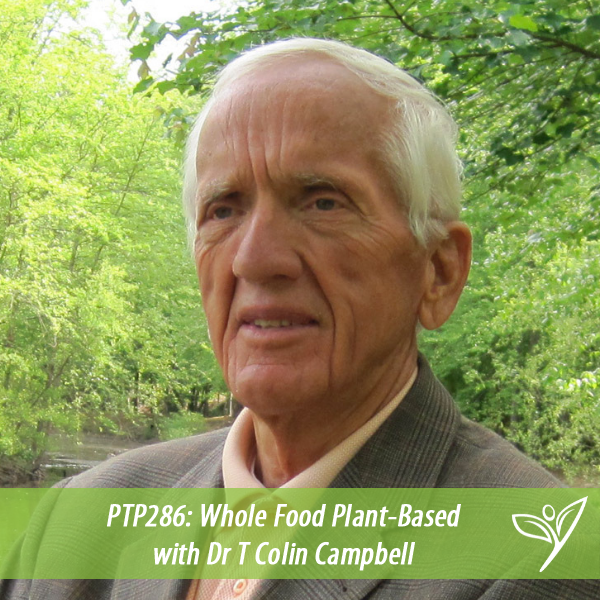 Whole Food Plant-Based with Dr T Colin Campbell – PTP286