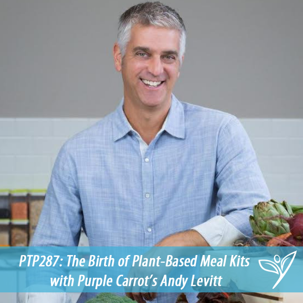The Birth of Plant-Based Meal Kits with Purple Carrot's Andy Levitt – PTP287