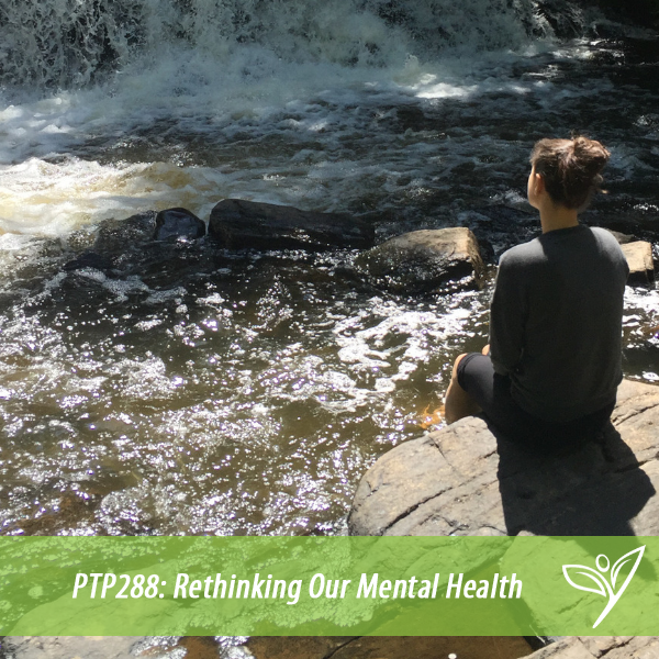 PTP288 - Rethinking Our Mental Health