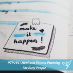 PTP291 - Meal and Fitness Planning For Busy People