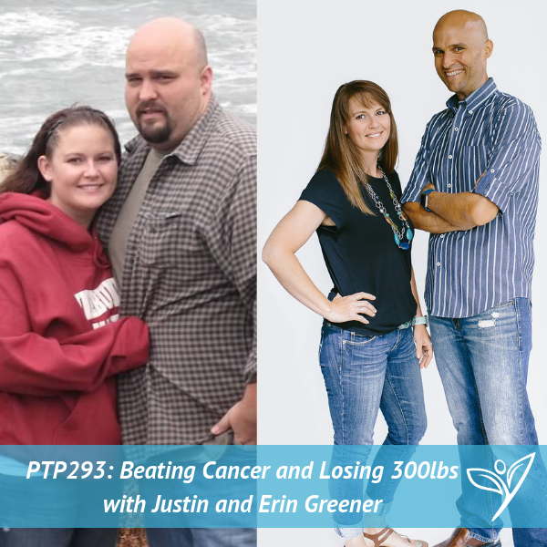 Beating Cancer and Losing 300lbs with Justin and Erin Greener – PTP293