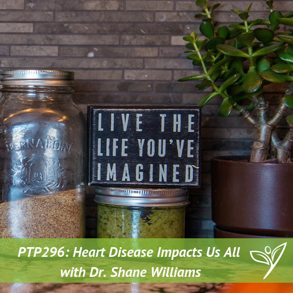 Heart Disease Impacts Us All with Dr Shane Williams – PTP296
