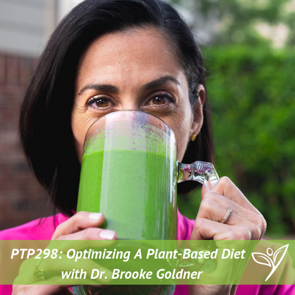 Optimizing A Plant-Based Diet with Dr. Brooke Goldner – PTP298