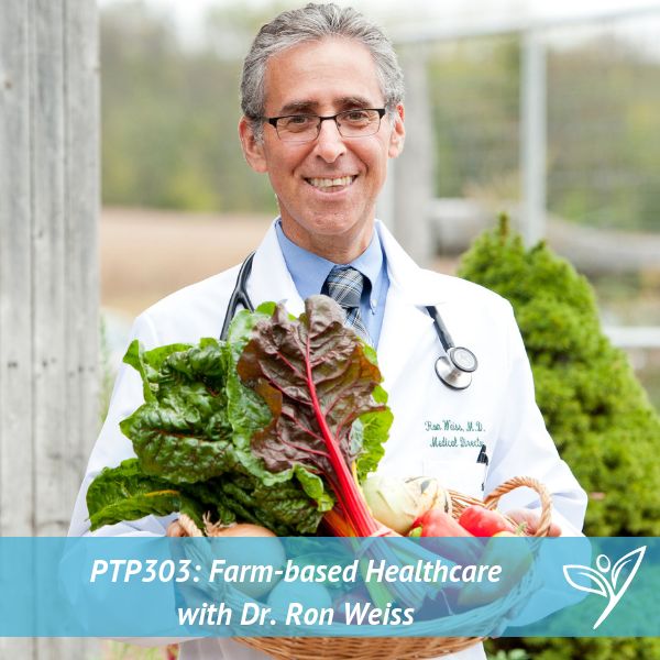 Farm-based Healthcare with Dr. Ron Weiss – PTP303