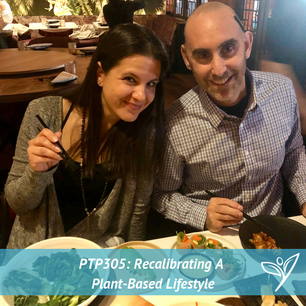 PTP305 - Recalibrating A Plant-based Lifestyle