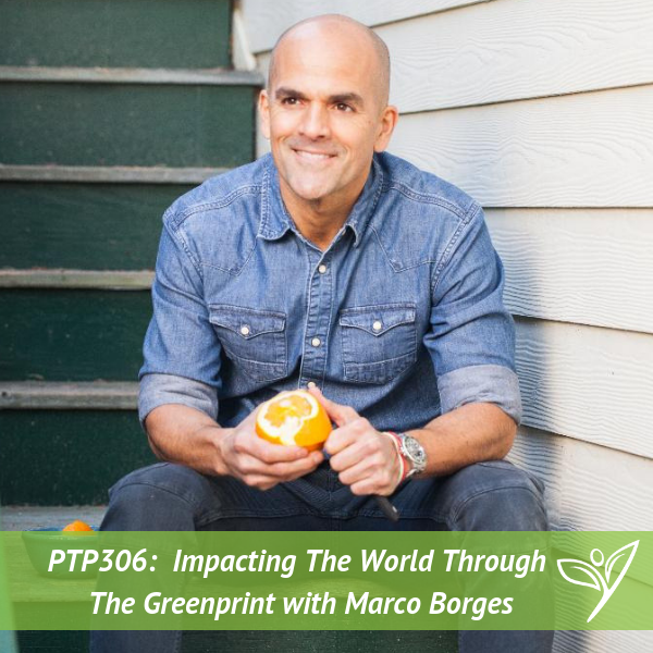 Impacting The World Through The Greenprint with Marco Borges – PTP306