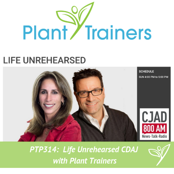 Life Unrehearsed CJAD with Plant Trainers – PTP314