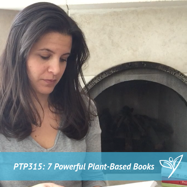7 Powerful Plant-Based Books – PTP315