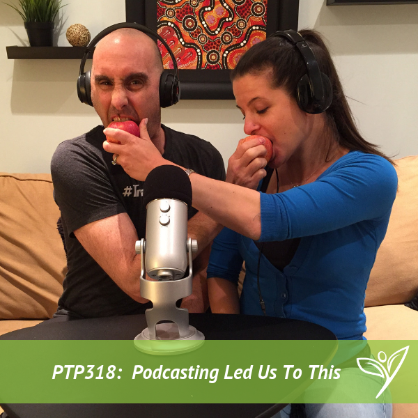 Podcasting Led Us To This – PTP318