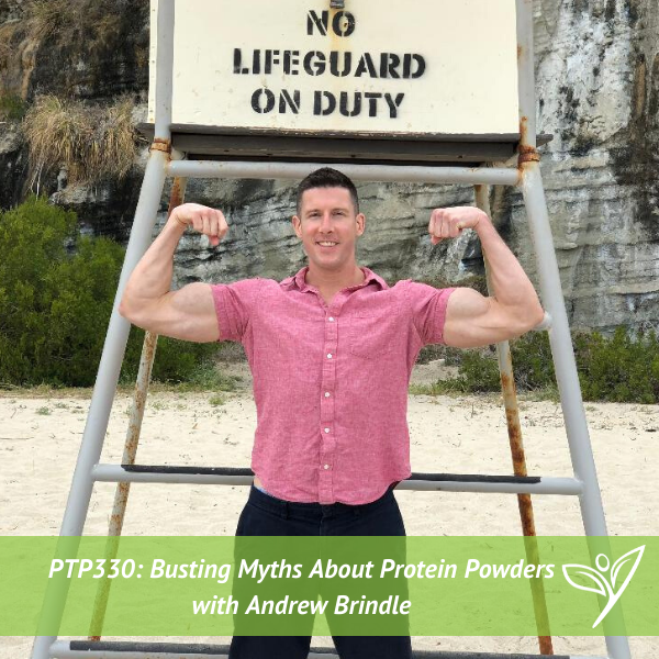 Busting Myths About Protein Powders with Andrew Brindle – PTP330