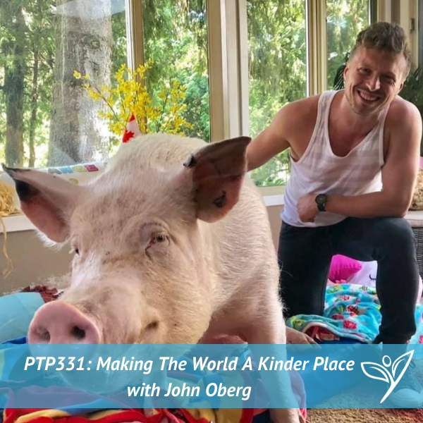 Making The World A Kinder Place with John Oberg – PTP331