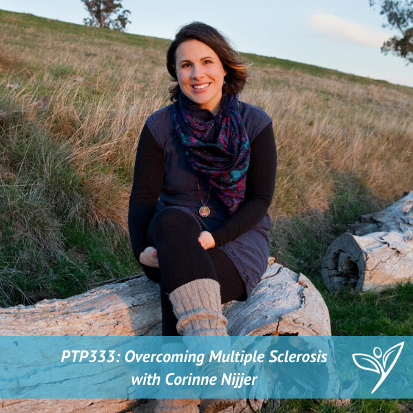 Overcoming Multiple Sclerosis with Corinne Nijjer – PTP333
