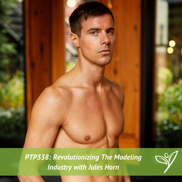 Revolutionizing The Modeling Industry with Jules Horn – PTP338