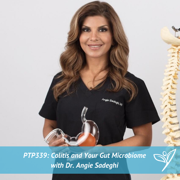 Colitis and Your Gut Microbiome with Dr. Angie Sadeghi – PTP339