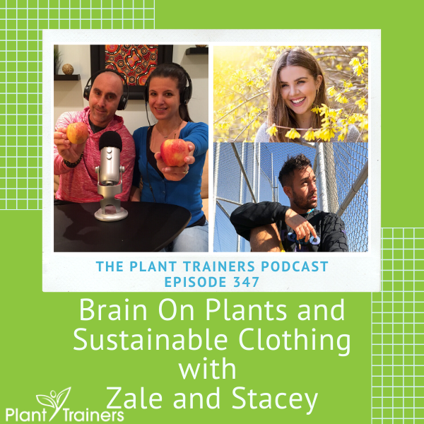 Brain On Plants and Sustainable Clothing with Zale and Stacey – PTP347