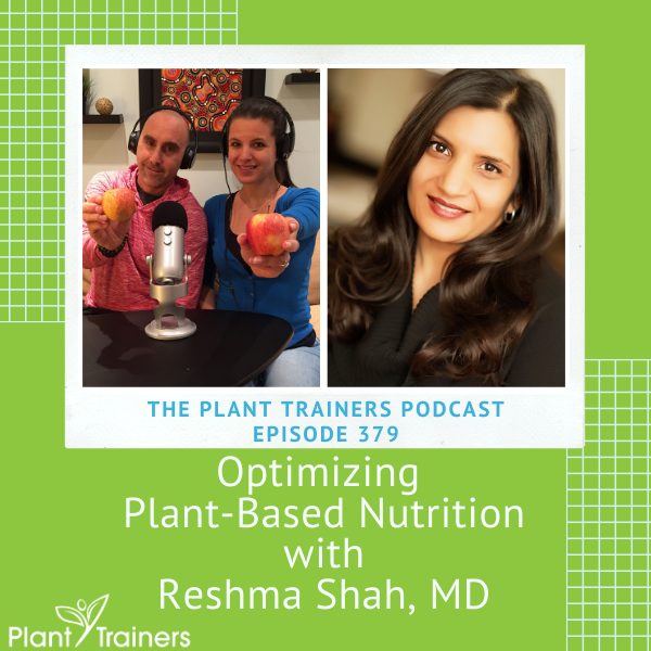 Optimizing Plant-Based Nutrition with Reshma Shah, MD – PTP379