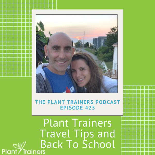 Plant Trainers Travel Tips and Back To School – PTP425